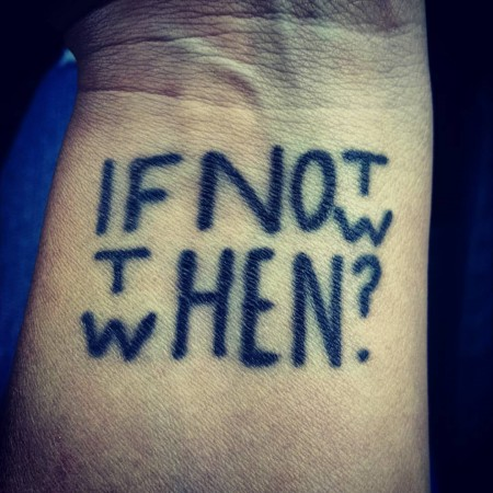 If Not Now Then When Tattoo